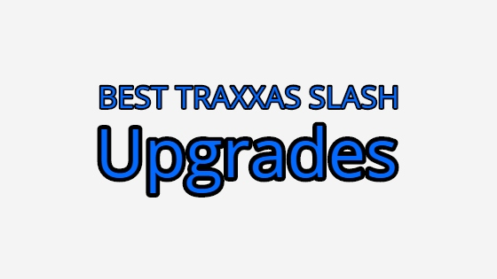 The Greatest Traxxas Slash Upgrades – The First Upgrades You Ought to Be Making!